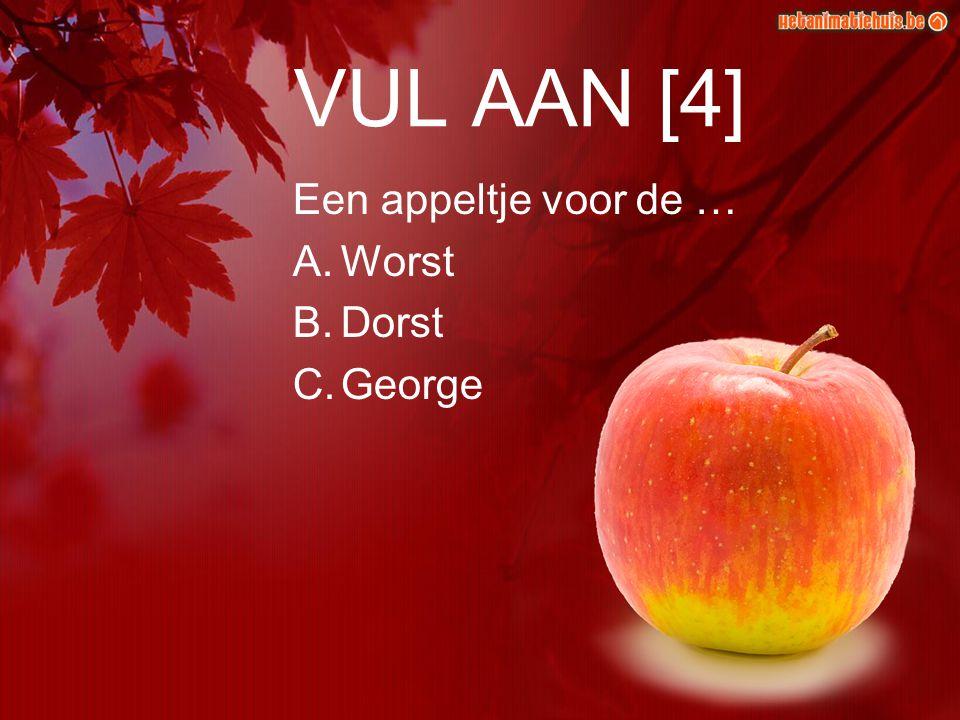 VUL AAN [4] Een appeltje voor de … Worst Dorst George